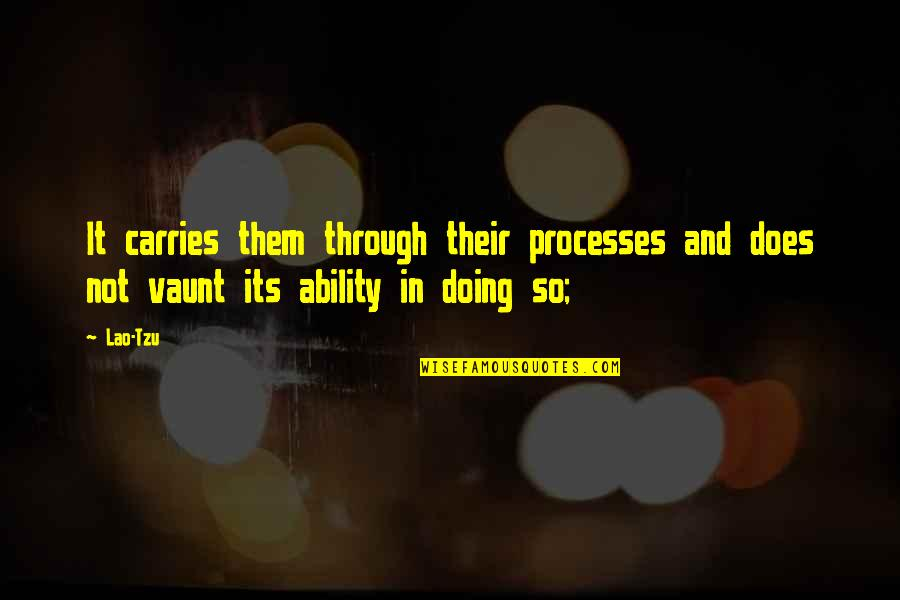 Vaunt Quotes By Lao-Tzu: It carries them through their processes and does