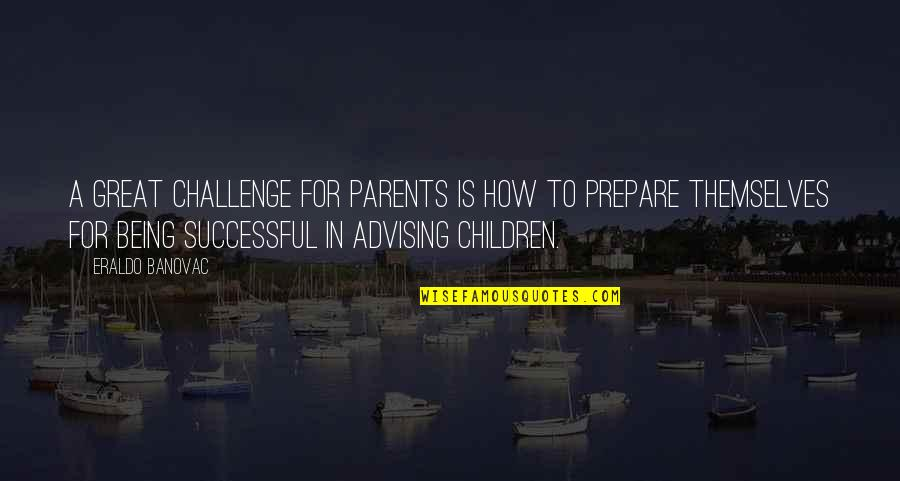 Veciofeni's Quotes By Eraldo Banovac: A great challenge for parents is how to