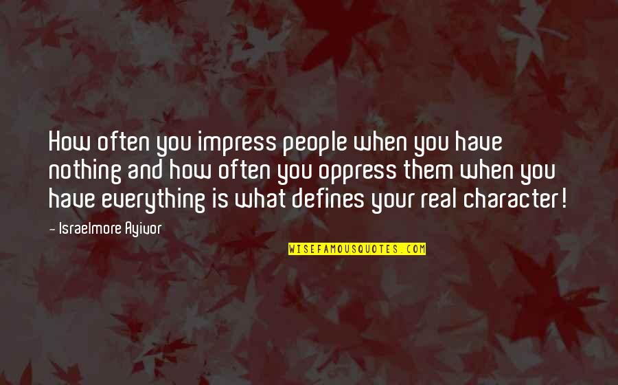 Veciofeni's Quotes By Israelmore Ayivor: How often you impress people when you have