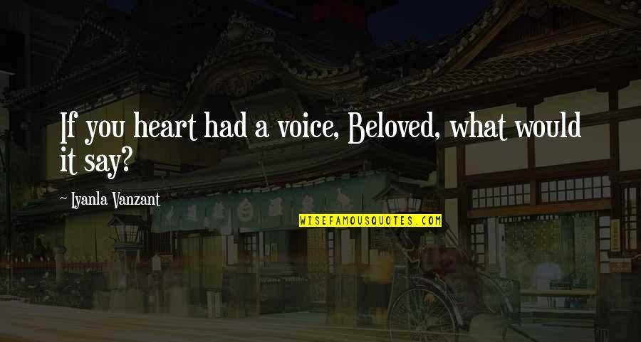 Veciofeni's Quotes By Iyanla Vanzant: If you heart had a voice, Beloved, what