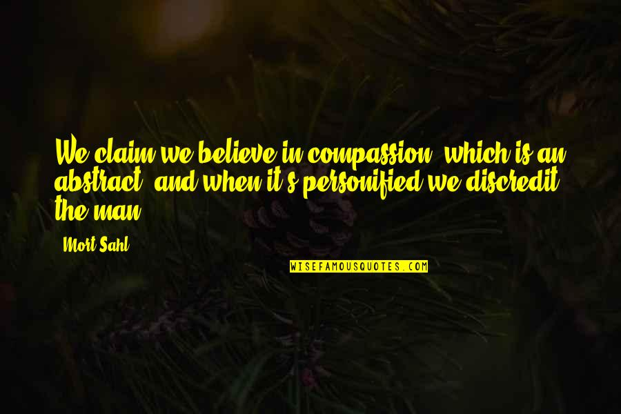 Vector Physics Quotes By Mort Sahl: We claim we believe in compassion, which is