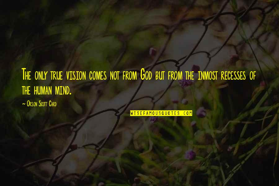 Vector Physics Quotes By Orson Scott Card: The only true vision comes not from God
