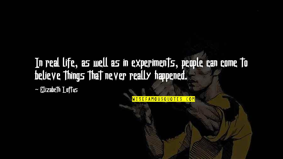 Vedanta Quotes By Elizabeth Loftus: In real life, as well as in experiments,