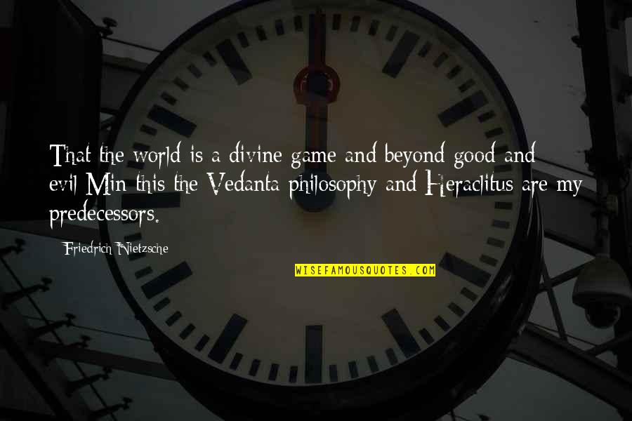 Vedanta Quotes By Friedrich Nietzsche: That the world is a divine game and