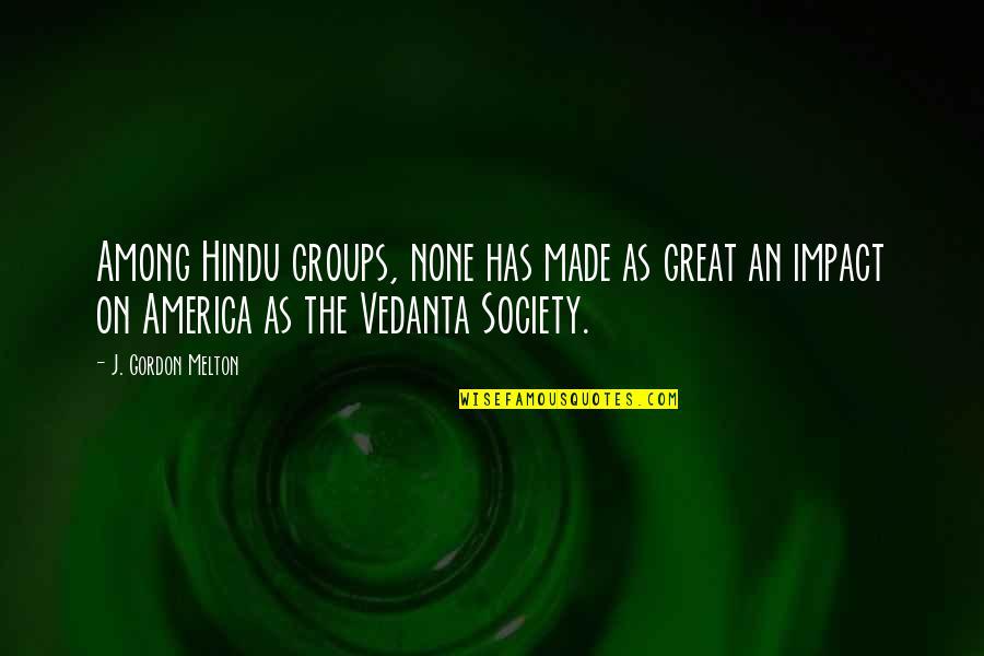 Vedanta Quotes By J. Gordon Melton: Among Hindu groups, none has made as great