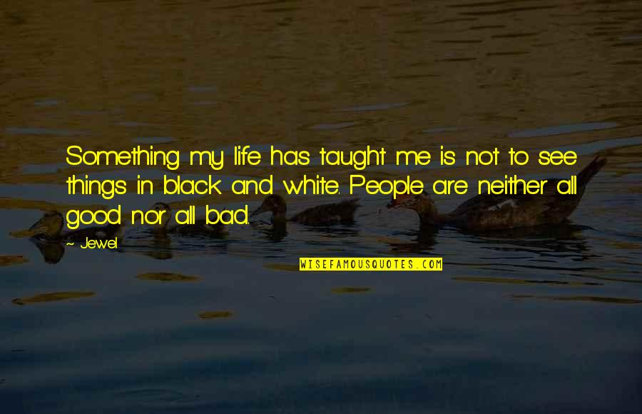 Vedanta Quotes By Jewel: Something my life has taught me is not