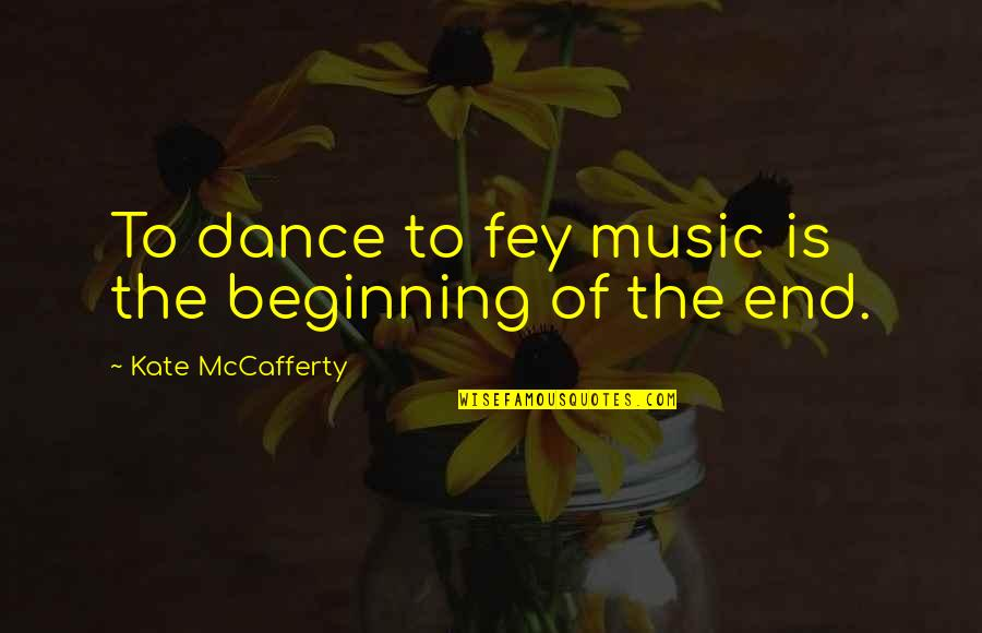 Vedanta Quotes By Kate McCafferty: To dance to fey music is the beginning