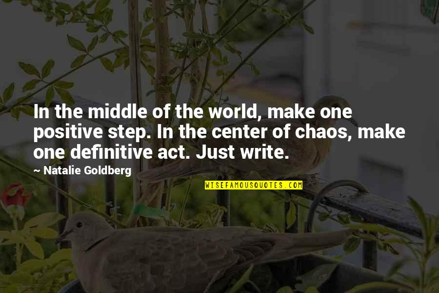 Vedanta Quotes By Natalie Goldberg: In the middle of the world, make one