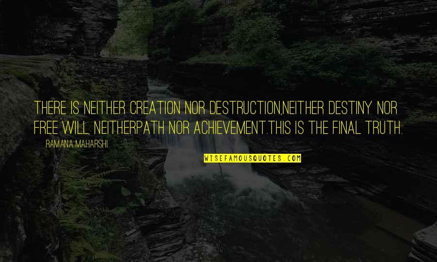 Vedanta Quotes By Ramana Maharshi: There is neither creation nor destruction,neither destiny nor