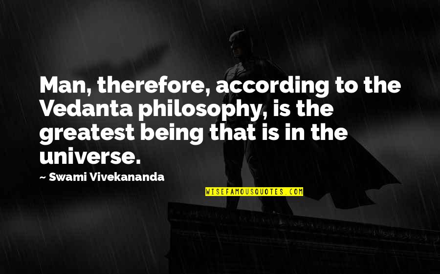 Vedanta Quotes By Swami Vivekananda: Man, therefore, according to the Vedanta philosophy, is