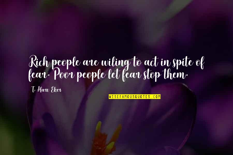 Vedanta Quotes By T. Harv Eker: Rich people are wiling to act in spite