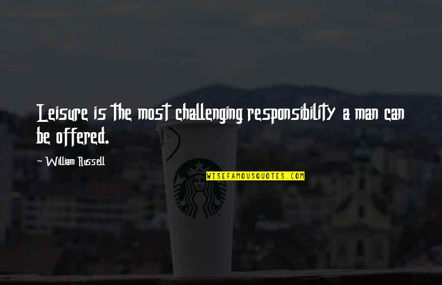 Vedanta Quotes By William Russell: Leisure is the most challenging responsibility a man