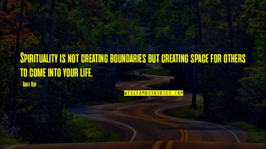 Vedanta Spiritual Quotes By Amit Ray: Spirituality is not creating boundaries but creating space