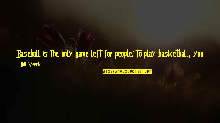 Veeck Quotes By Bill Veeck: Baseball is the only game left for people.