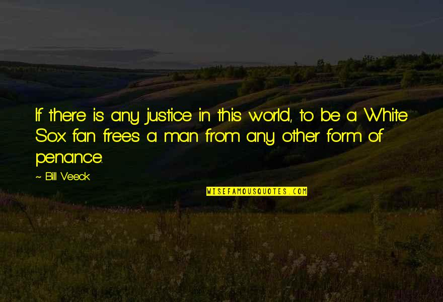 Veeck Quotes By Bill Veeck: If there is any justice in this world,
