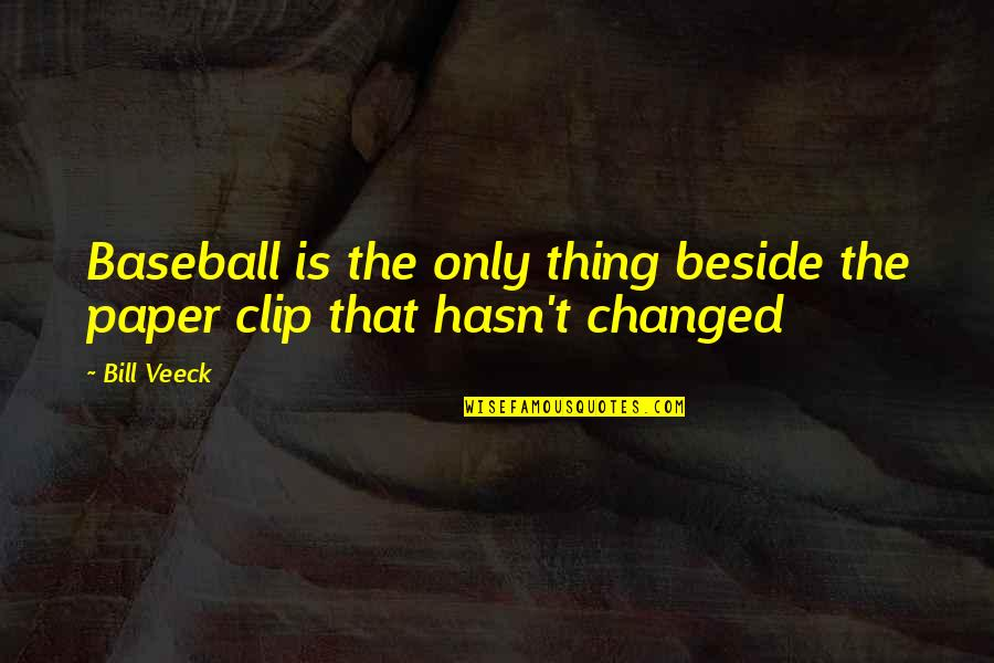 Veeck Quotes By Bill Veeck: Baseball is the only thing beside the paper