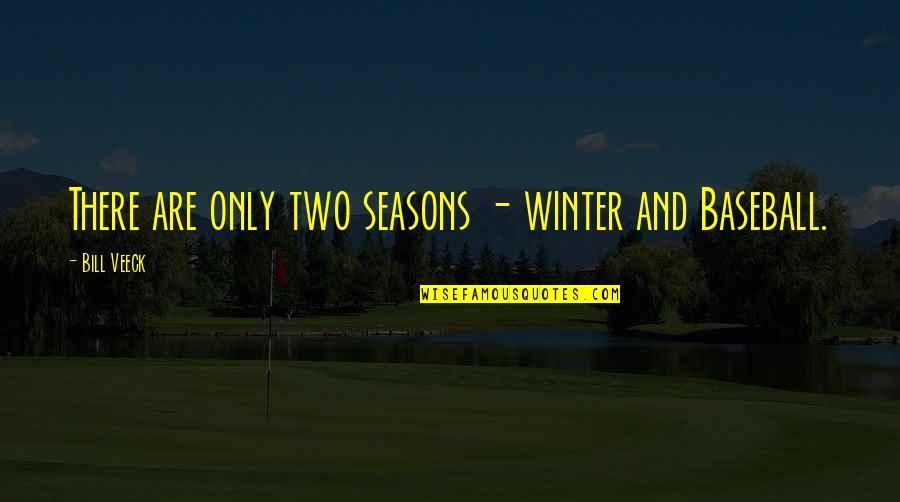 Veeck Quotes By Bill Veeck: There are only two seasons - winter and