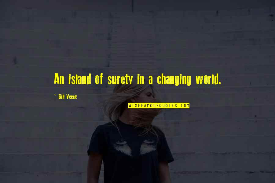 Veeck Quotes By Bill Veeck: An island of surety in a changing world.