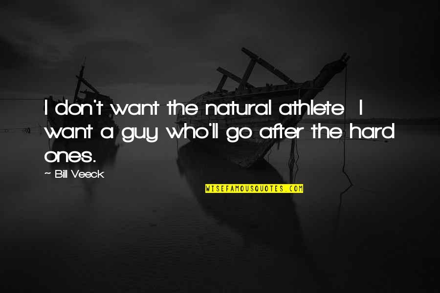 Veeck Quotes By Bill Veeck: I don't want the natural athlete I want