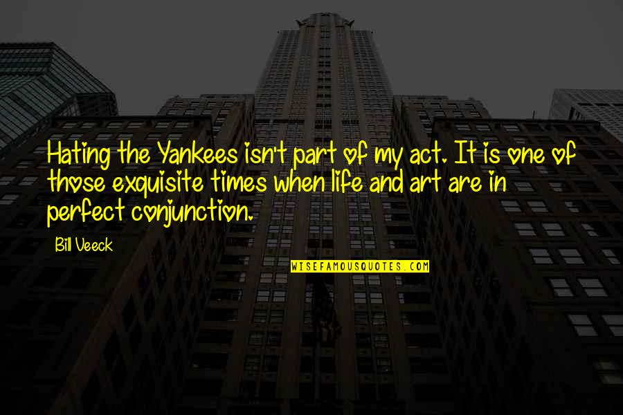 Veeck Quotes By Bill Veeck: Hating the Yankees isn't part of my act.