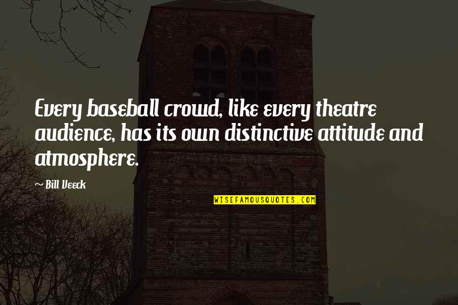 Veeck Quotes By Bill Veeck: Every baseball crowd, like every theatre audience, has