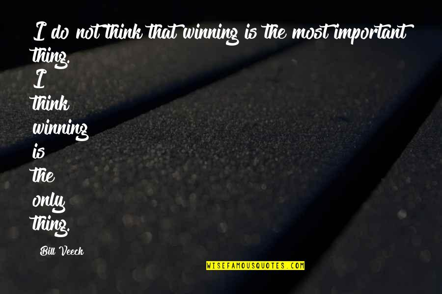 Veeck Quotes By Bill Veeck: I do not think that winning is the