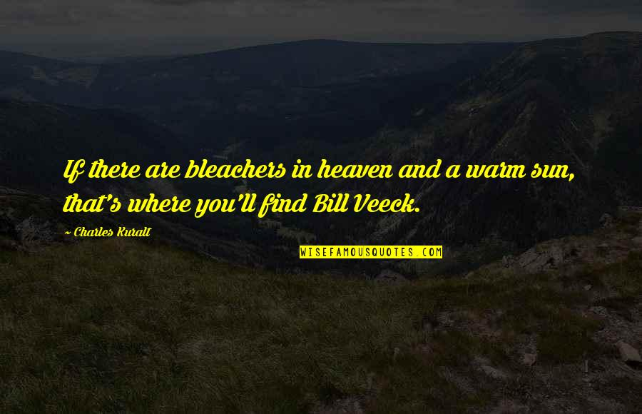 Veeck Quotes By Charles Kuralt: If there are bleachers in heaven and a