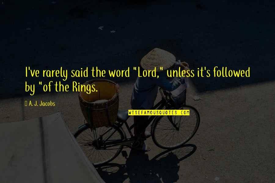 """Ve'fy Quotes By A. J. Jacobs: I've rarely said the word """"Lord,"""" unless it's"""