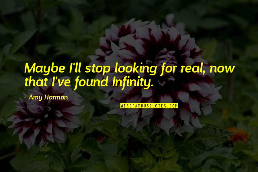 Ve'fy Quotes By Amy Harmon: Maybe I'll stop looking for real, now that