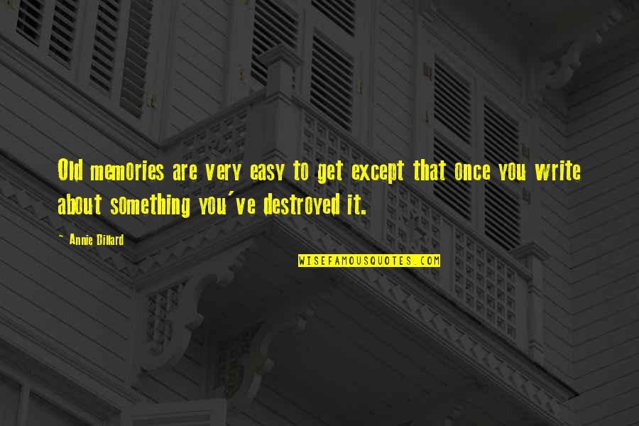 Ve'fy Quotes By Annie Dillard: Old memories are very easy to get except