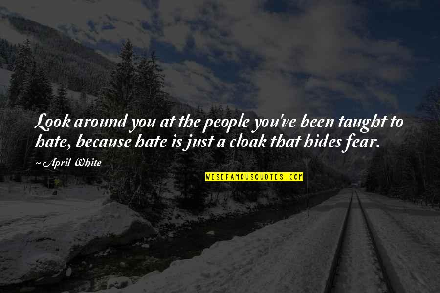 Ve'fy Quotes By April White: Look around you at the people you've been