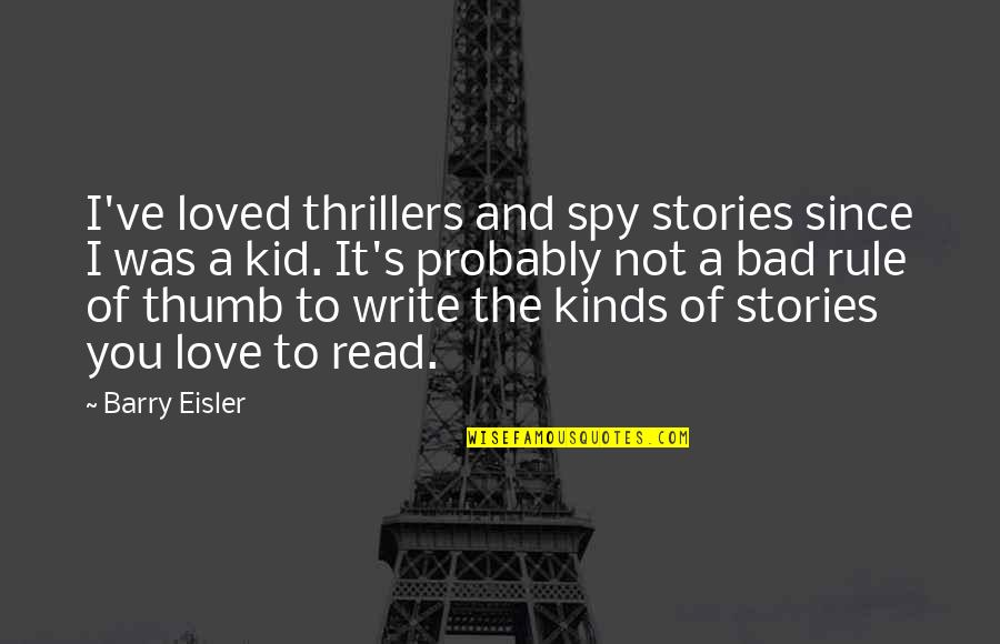 Ve'fy Quotes By Barry Eisler: I've loved thrillers and spy stories since I