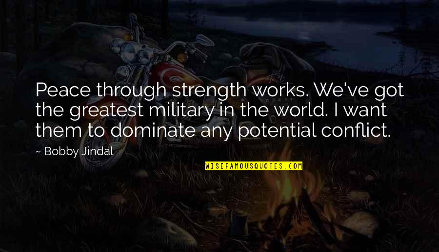 Ve'fy Quotes By Bobby Jindal: Peace through strength works. We've got the greatest