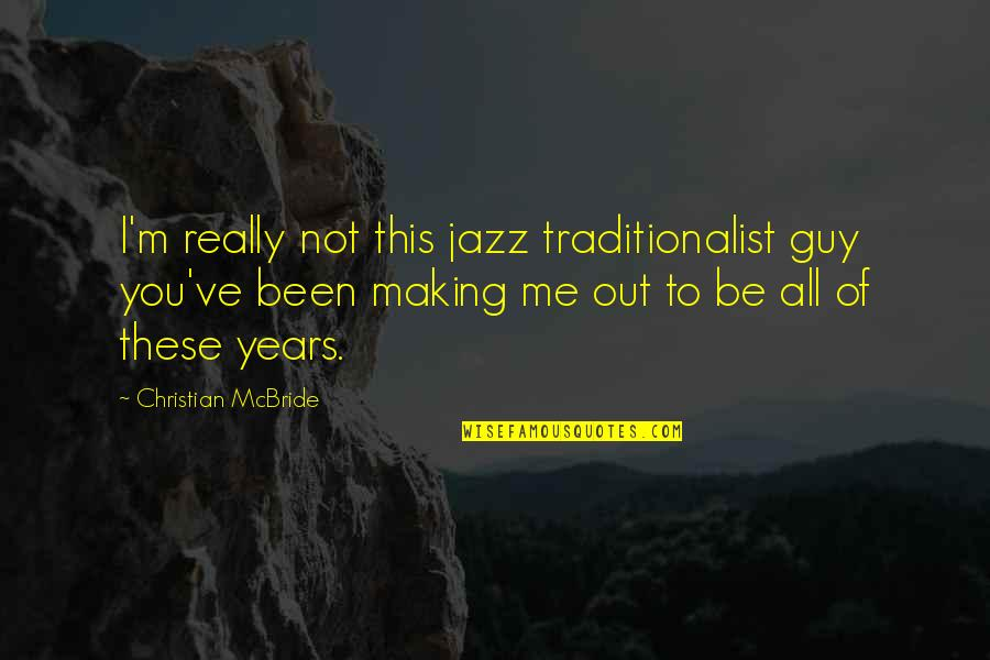 Ve'fy Quotes By Christian McBride: I'm really not this jazz traditionalist guy you've