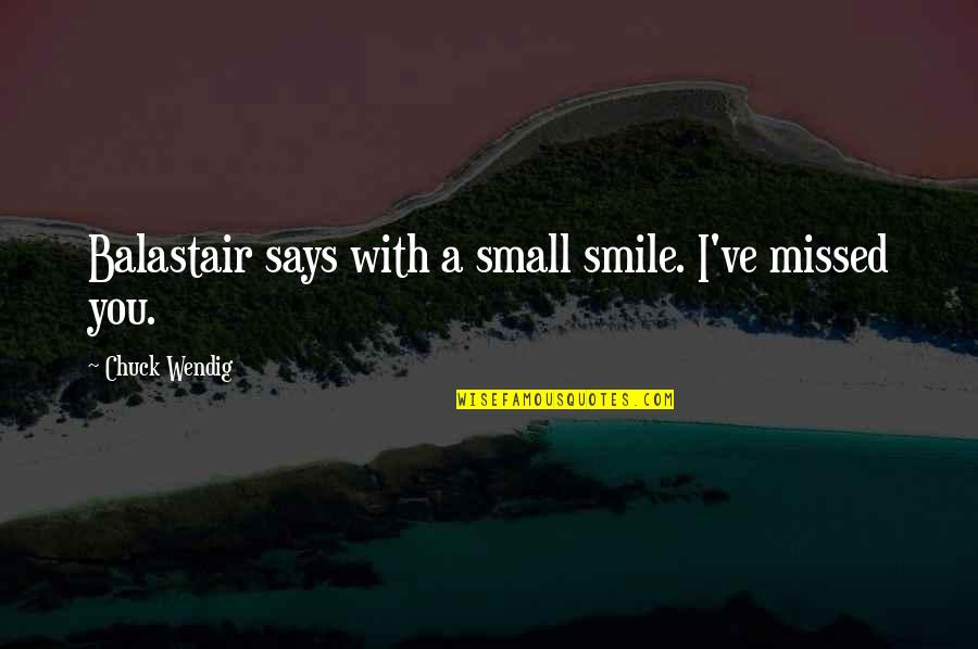 Ve'fy Quotes By Chuck Wendig: Balastair says with a small smile. I've missed