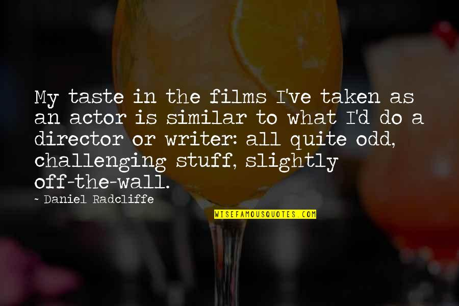 Ve'fy Quotes By Daniel Radcliffe: My taste in the films I've taken as
