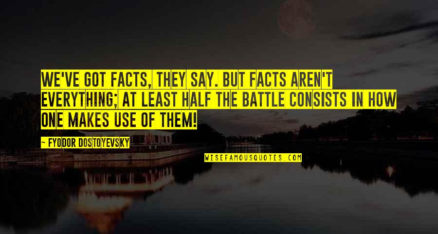 Ve'fy Quotes By Fyodor Dostoyevsky: We've got facts, they say. But facts aren't