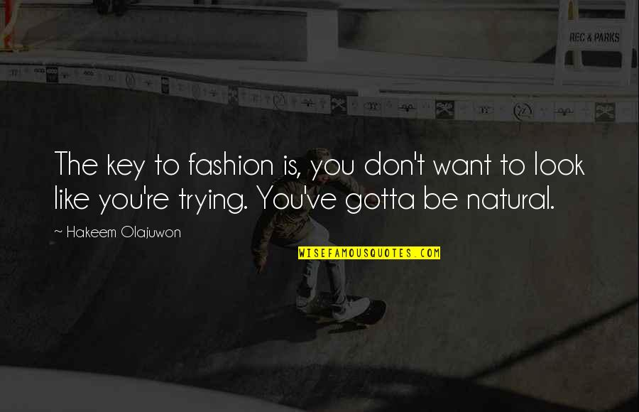 Ve'fy Quotes By Hakeem Olajuwon: The key to fashion is, you don't want