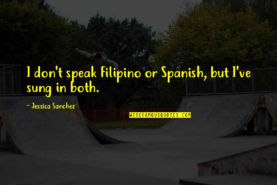 Ve'fy Quotes By Jessica Sanchez: I don't speak Filipino or Spanish, but I've