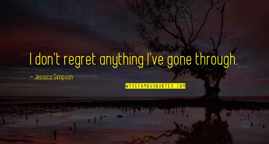 Ve'fy Quotes By Jessica Simpson: I don't regret anything I've gone through.