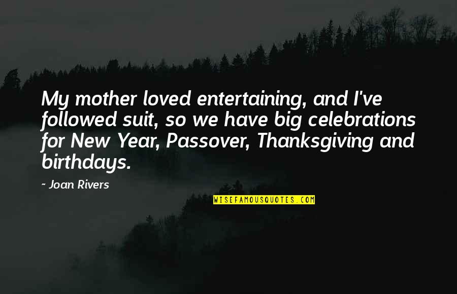 Ve'fy Quotes By Joan Rivers: My mother loved entertaining, and I've followed suit,