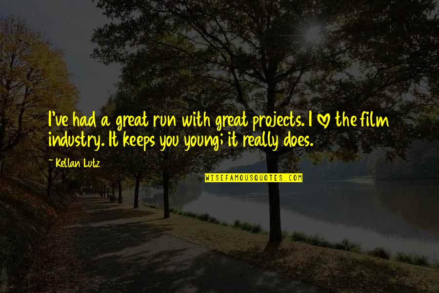 Ve'fy Quotes By Kellan Lutz: I've had a great run with great projects.