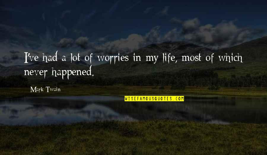 Ve'fy Quotes By Mark Twain: I've had a lot of worries in my