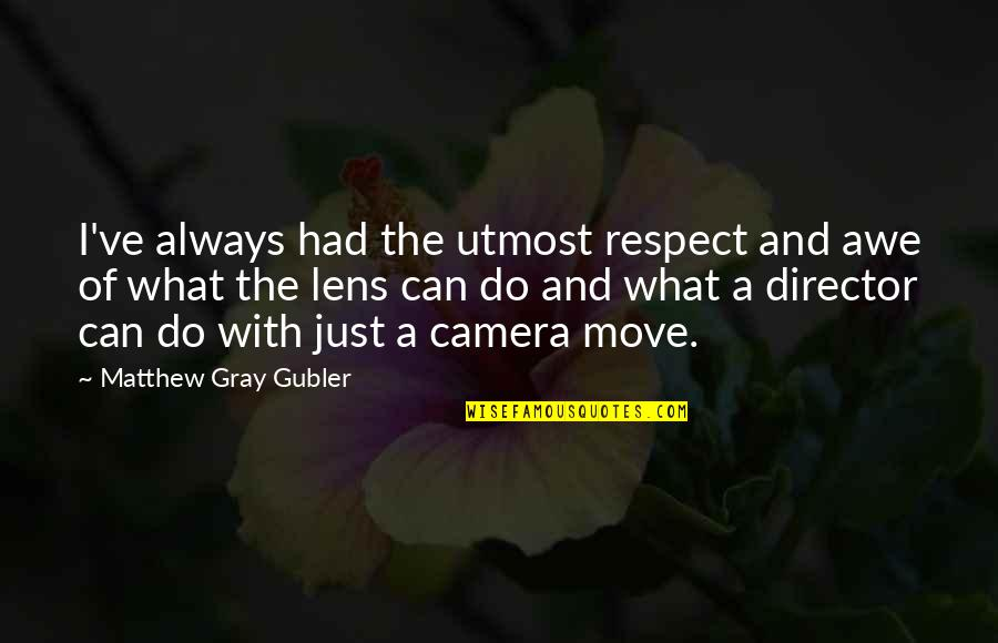 Ve'fy Quotes By Matthew Gray Gubler: I've always had the utmost respect and awe
