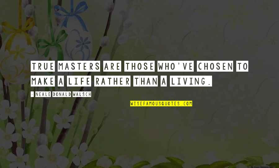Ve'fy Quotes By Neale Donald Walsch: True masters are those who've chosen to make