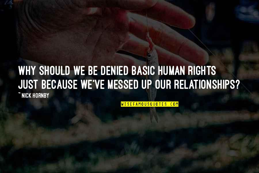 Ve'fy Quotes By Nick Hornby: Why should we be denied basic human rights