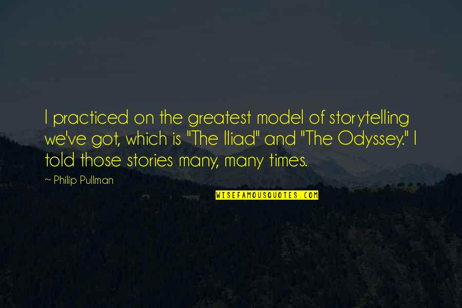 Ve'fy Quotes By Philip Pullman: I practiced on the greatest model of storytelling