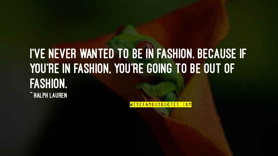Ve'fy Quotes By Ralph Lauren: I've never wanted to be in fashion. Because