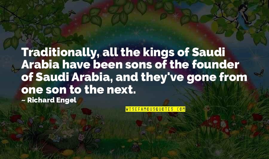 Ve'fy Quotes By Richard Engel: Traditionally, all the kings of Saudi Arabia have