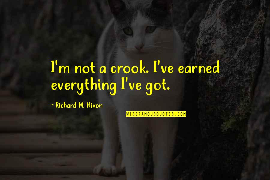 Ve'fy Quotes By Richard M. Nixon: I'm not a crook. I've earned everything I've